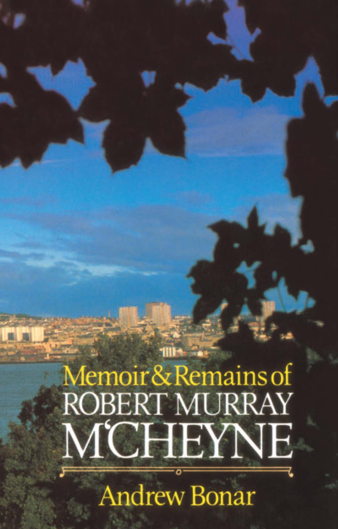 Memoir & Remains Of Robert Murray M'cheyne